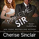Make Me, Sir: Masters of the Shadowlands | Cherise Sinclair