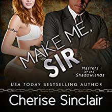 Make Me, Sir: Masters of the Shadowlands (       UNABRIDGED) by Cherise Sinclair Narrated by Noah Michael Levine