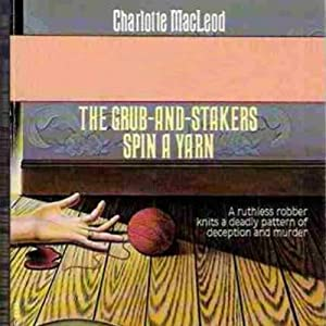 The Grub-and-Stakers Spin a Yarn: The Grub-and-Stakers, Book 4 | [Charlotte MacLeod]