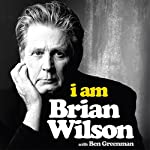 I Am Brian Wilson: The genius behind the Beach Boys | Brian Wilson,Ben Greenman - contributor