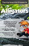 Children's book about Alligators(kids books age 3 to 6)Illustrated kids eBooks 3-8(Early learning ) Kurious Kids Funny Bedtime kids story / Beginner Readers Non-Fiction about Alligators