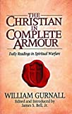 The Christian in Complete Armour: Daily Readings in Spiritual Warfare (0802411770) by Gurnall, William
