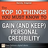 img - for The Top 10 Things You Must Know to Gain (and Keep) Personal Credibility (FT Press Delivers Shorts) book / textbook / text book