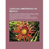 Lenguas Amerindias de Mexico: Etnias y Lenguas de Sonora, Idioma Huasteco, Idioma Maya, Lenguas Mixe-Zoqueanas...