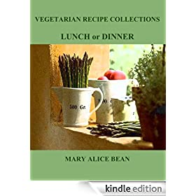 LUNCH or DINNER (VEGETARIAN RECIPE COLLECTIONS Book 3)
