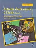 Activités d'arts visuels à l'école - Tome 2