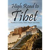 High Road To Tibet - Travels in China, Tibet, Nepal and Indiaby John Dwyer
