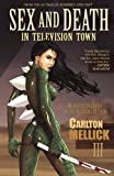 Carlton Mellick III Sex and Death in Television Town