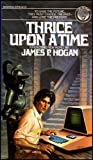 Thrice Upon a Time (0345275187) by Hogan, James P.