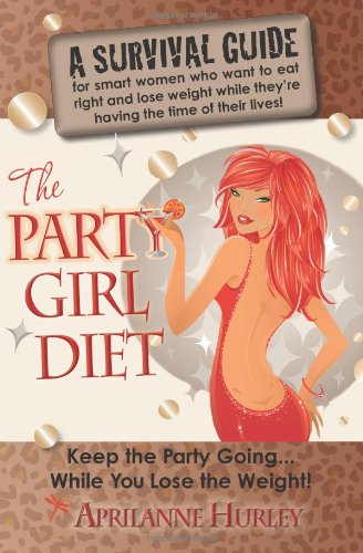 """The Party Girl Diet: """"Keep The Party Going...While You Lose The Weight!"""""""