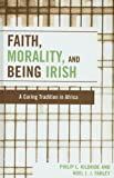 img - for Faith, Morality and Being Irish: A Caring Tradition in Africa book / textbook / text book
