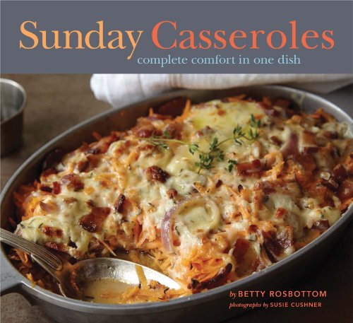 Sunday Casseroles: Complete Comfort in One Dish by Betty Rosbottom