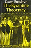 The Byzantine Theocracy (The Weil Lectures, Cincinnatti 1973) (0521214017) by Runciman, Steven