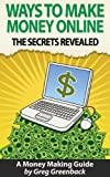 Ways To Make Money Online: The Secrets To Making Money Working From Home