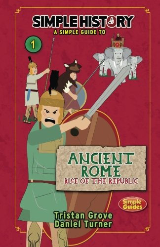 Simple History: The Romans: Ancient Rome, Rise of the Republic