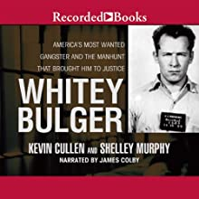 Whitey Bulger: America's Most Wanted Gangster and the Manhunt That Brought Him to Justice Audiobook by Kevin Cullen, Shelley Murphy Narrated by James Colby