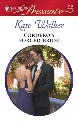 Cordero's Forced Bride (Harlequin Presents), KATE WALKER