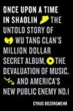img - for Once Upon a Time in Shaolin: The Untold Story of Wu Tang Clan's Million-Dollar Secret Album, the Devaluation of Music, and America's Public Enemy No. 1 book / textbook / text book