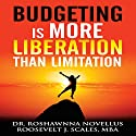 Budgeting Is More Liberation than Limitation Audiobook by Roshawnna Novellus, Roosevelt J. Scales Narrated by Sophia Delayna