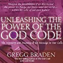 Unleashing the Power of the God Code: The Mystery and Meaning of the Message in Our Cells  by Gregg Braden Narrated by Gregg Braden