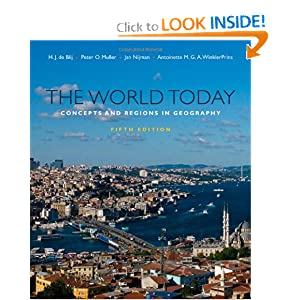 The World Today: Concepts and Regions in Geography H. J. de Blij, Peter O. Muller, Jan Nijman and Antoinette M. G. A. WinklerPrins