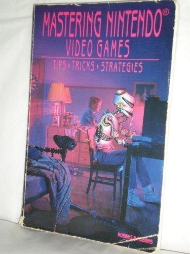 Mastering Nintendo Video Games: Tips, Tricks, Strategies, Robbins, Judd; Robbins, Joshua