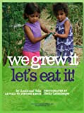 We Grew It--Let's Eat It!