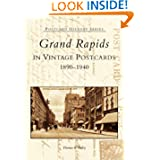 Grand Rapids in Vintage Postcards: 1890-1940 (MI) (Postcard History Series)