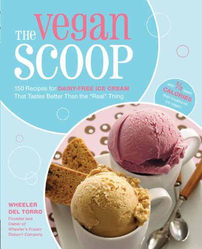 The Vegan Scoop: Recipies for Dairy-Free Ice Cream That Tastes Better Than the Real Thing - with 1/3 Fewer Calories