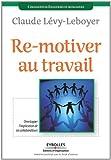 echange, troc Claude Lévy-Leboyer - Re-motiver au travail : Développer l'implication de ses collaborateurs