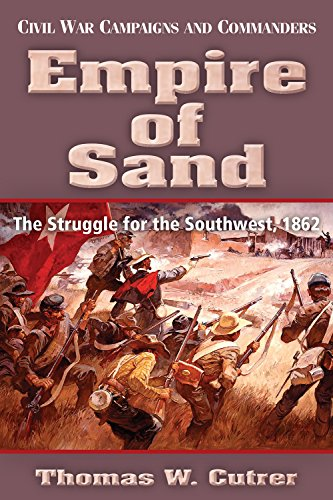 Empire of Sand: The Struggle for the Southwest,1862 (Civil War Campaigns and Commanders Series) PDF