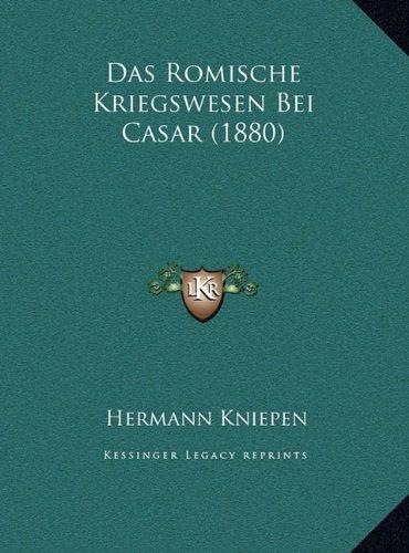 Das Romische Kriegswesen Bei Casar (1880)