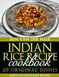 Indian Rice Recipe Cookbook: 20 Original Dishes (Jeen's favorite Rice Recipes Book 3)