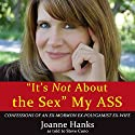 'It's Not About the Sex' My Ass (       UNABRIDGED) by Joanne Hanks, Steve Cuno Narrated by Kimberly Ellington