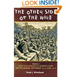 The Other Side of the Wire Volume 1: With the German XIV Reserve Corps on the Somme, September 1914-June 1916