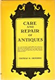 img - for Care and Repair of Antiques: How to keep old furniture in good condition with oil and wax, restore broken and neglected... book / textbook / text book