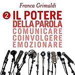 Il potere della parola. Comunicare, coinvolgere, emozionare. | Franca Grimaldi