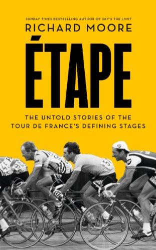 Richard Moore - Etape: The untold stories of the Tour de France's defining stages