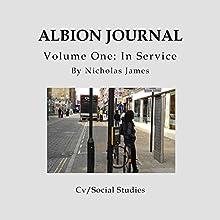 Albion Journal Volume One: In Service: Cv/Social Studies, Book 1 Audiobook by Nicholas James Narrated by Ellery Truesdell