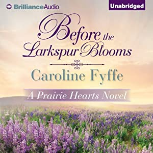 Before the Larkspur Blooms: A Prairie Hearts Novel, Book 2 | [Caroline Fyffe]