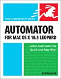 Automator For MAC Os X 1035 Leopard (Visual Quickstart Guides)