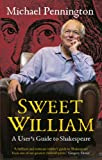Michael Pennington Sweet William: A User's Guide to Shakespeare