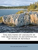 img - for The doctrine of causality in the Questiones in metaphysicam of Peter of Auverge book / textbook / text book