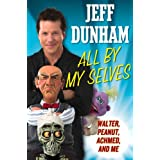 All By My Selves: Walter, Peanut, Achmed, and Me ~ Jeff Dunham