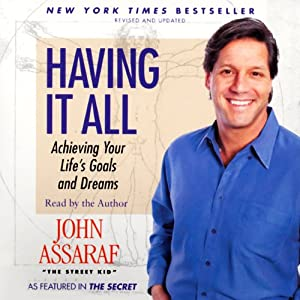 Having It All: Achieving Your Life's Goals and Dreams | [John Assaraf]