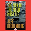 The Man in the Moon Must Die (       UNABRIDGED) by Jeff Bredenberg Narrated by Andrew Wehrlen