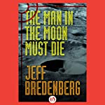 The Man in the Moon Must Die | Jeff Bredenberg