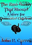 The Emo Bunny that Should - A Story for Demented Children (Stories for Demented Children)