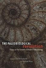 The Paleobiological Revolution Essays on the Growth of Modern Paleontology