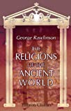img - for The Religions of the Ancient World: Including Egypt, Assyria and Babylonia, Persia, India, Phoenicia, Etruria, Greece, Rome book / textbook / text book